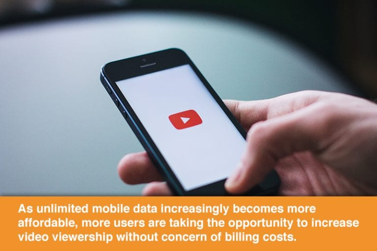 As unlimited mobile data increasingly becomes more affordable, more users are taking the opportunity to increase video viewership without concern of billing costs.